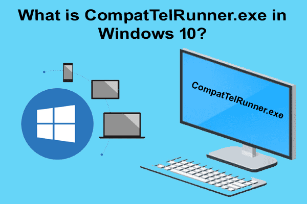 What is CompatTelRunner.exe in Windows 10? How to Disable it?